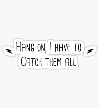 Hang on I Need to Catch Them All  Sticker