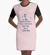 And Honey, You Should See Me In A Crown Graphic T-Shirt Dress