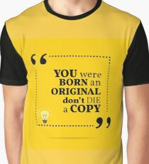 Inspirational motivational quote. You were born an original don't die a copy. Graphic T-Shirt