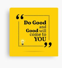 Inspirational motivational quote. Do good and good will come to you.  Canvas Print