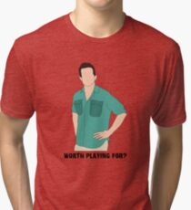 Worth Playing For? Tri-blend T-Shirt