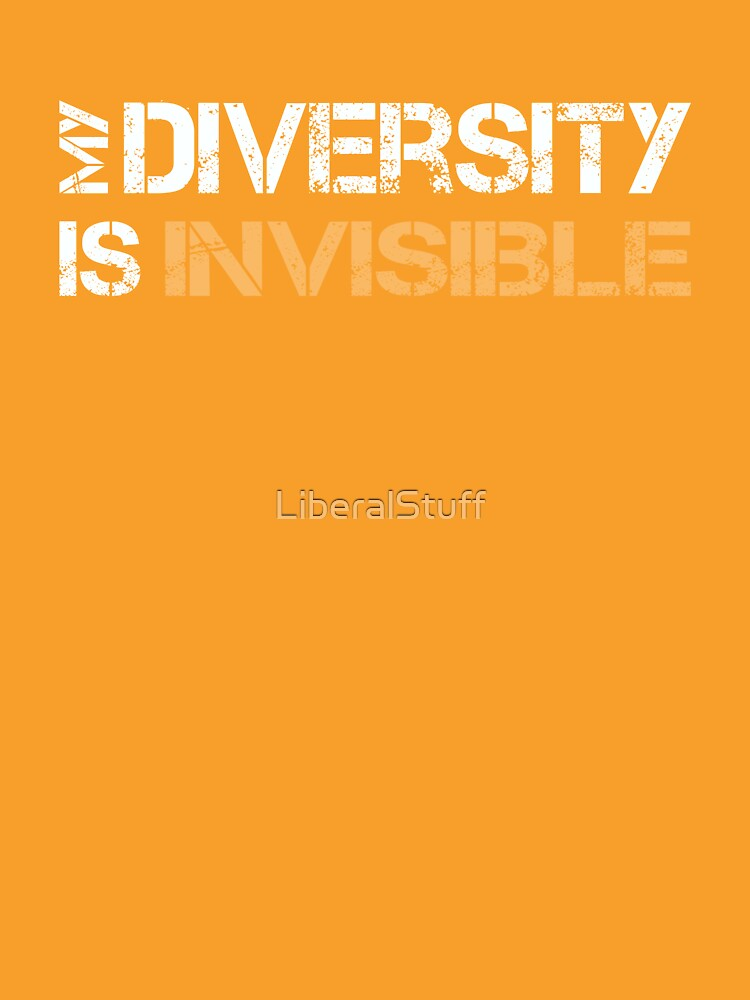 My Diversity is Invisible by LiberalStuff