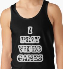 I play video games - in white Tank Top