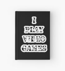 I play video games - in white Hardcover Journal