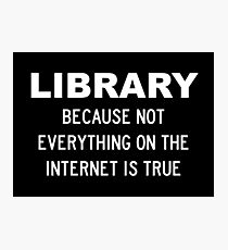 Library Because Not Everything You Read On The Internet Is True Photographic Print