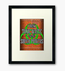 Toxic Waste = Super Powers Framed Print