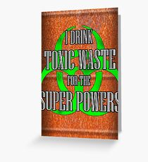 Toxic Waste = Super Powers Greeting Card