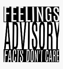 Feelings Advisory - Facts Don't Care Photographic Print