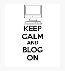 Keep calm and blog on Photographic Print