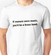 If manure were music, you'd be a brass band. Unisex T-Shirt