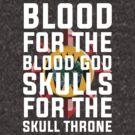 Blood for the Blood God, Skulls for the Skull Throne by GroatsworthTees