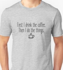 First I drink the coffee Unisex T-Shirt