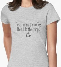 Gilmore Girls - First I drink the coffee Women's Fitted T-Shirt