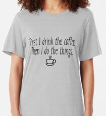 First I drink the coffee Slim Fit T-Shirt
