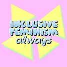 Inclusive Feminism Always by riotcakes