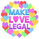 Make Love Legal – LGBTQ* pride and advocacy by riotcakes
