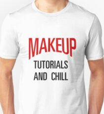 MAKEUP TUTORIALS & CHILL Unisex T-Shirt
