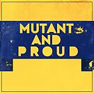 mutant and proud by marlaehrhardt