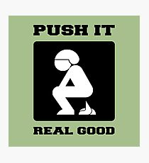 PUSH IT REAL GOOD. POOPING FUNNY ART. Photographic Print