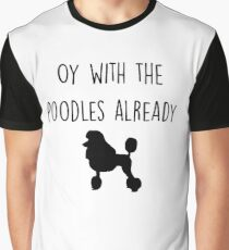 Gilmore Girls - Oy with the Poodles already Graphic T-Shirt