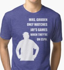 JAY IS MRS GRUDEN'S SECOND FAVORITE Tri-blend T-Shirt