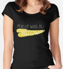 It was all yellow  Fitted Scoop T-Shirt