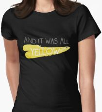 It was all yellow  Women's Fitted T-Shirt