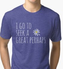 I Go to Seek a Great Perhaps Tri-blend T-Shirt