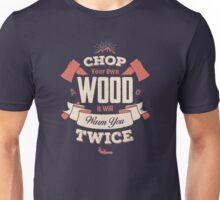 CHOP YOUR OWN WOOD IT WILL WARM YOU TWICE Unisex T-Shirt