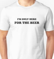 I'm Only Here For The Beer Unisex T-Shirt