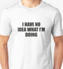 I Have No Idea What I'm Doing Unisex T-Shirt