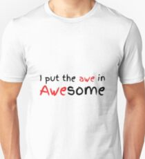 I put the Awe in Awesome. Unisex T-Shirt