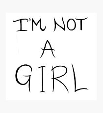 I'm Not A Girl - LGBTQIA+  Photographic Print