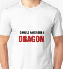 Should Have Been Dragon T-Shirt