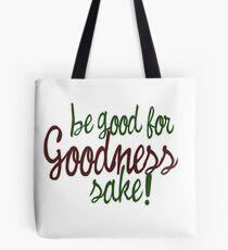 Be good for goodness sake Tote Bag
