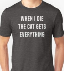When I die, the cat gets everything T-Shirt