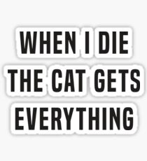 When I die, the cat gets everything Sticker