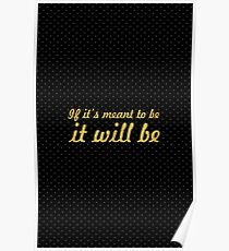 It it's meant to be it will be - Inspirational Quote Poster