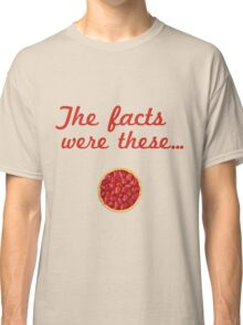 The Facts Were These Classic T-Shirt