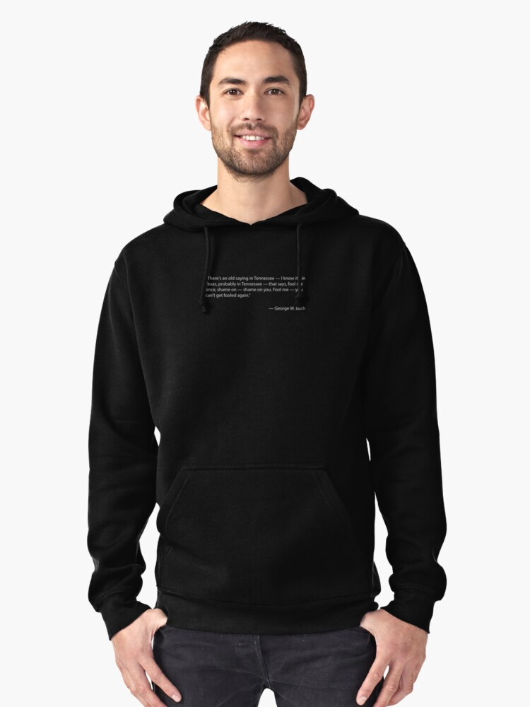 Fool Me Once Quote By George W Bush Pullover Hoodie By Lapart