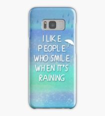 I like people who smile when it's raining... Samsung Galaxy Case/Skin