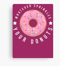 Whatever Sprinkles Your Donuts T Shirt Canvas Print