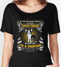 I'm Telling You I'm Not A Boston Terrier My Mom Said I'm A Princess Women's Relaxed Fit T-Shirt