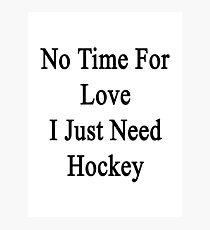 No Time For Love I Just Need Hockey  Photographic Print
