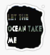 Let The Ocean Take Me Sticker