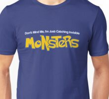 Dont Mind Me, Im Just Catching Invisible MONSTERS Unisex T-Shirt