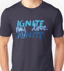 Ignite, my love. Ignite Unisex T-Shirt