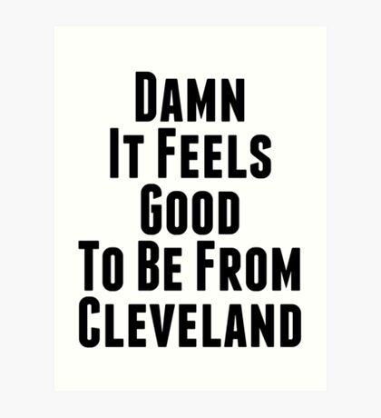 Verdammt, es fühlt sich gut an, aus Cleveland zu sein Kunstdruck