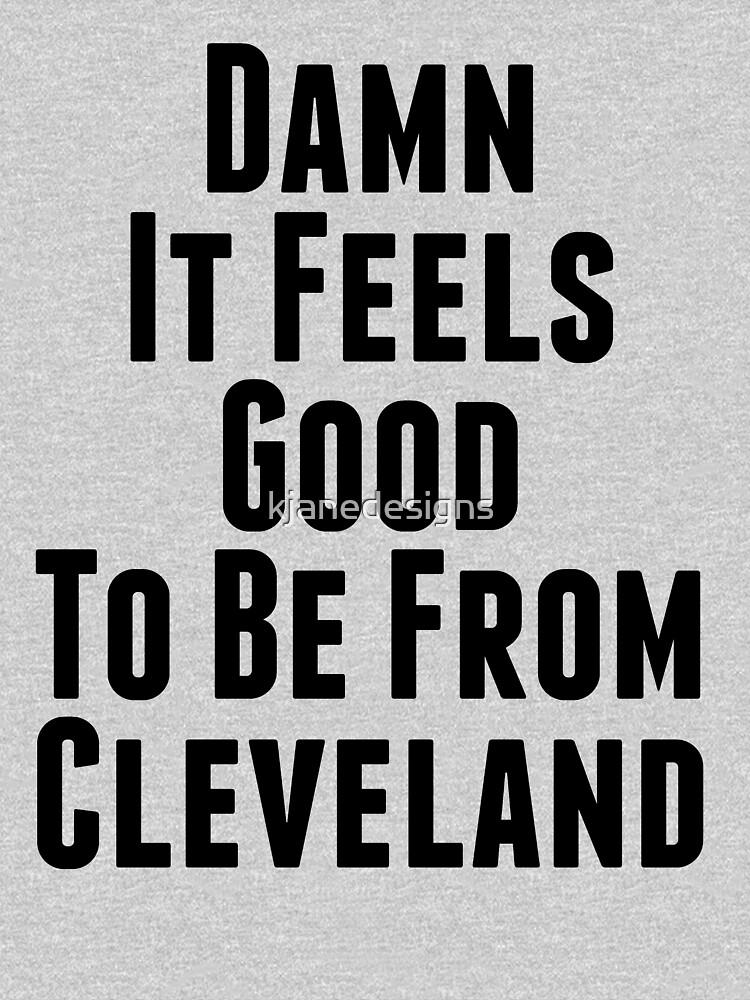 Verdammt, es fühlt sich gut an, aus Cleveland zu sein von kjanedesigns