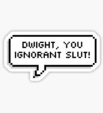 Dwight, You Ignorant Slut! Sticker